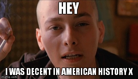 HEY I WAS DECENT IN AMERICAN HISTORY X | made w/ Imgflip meme maker