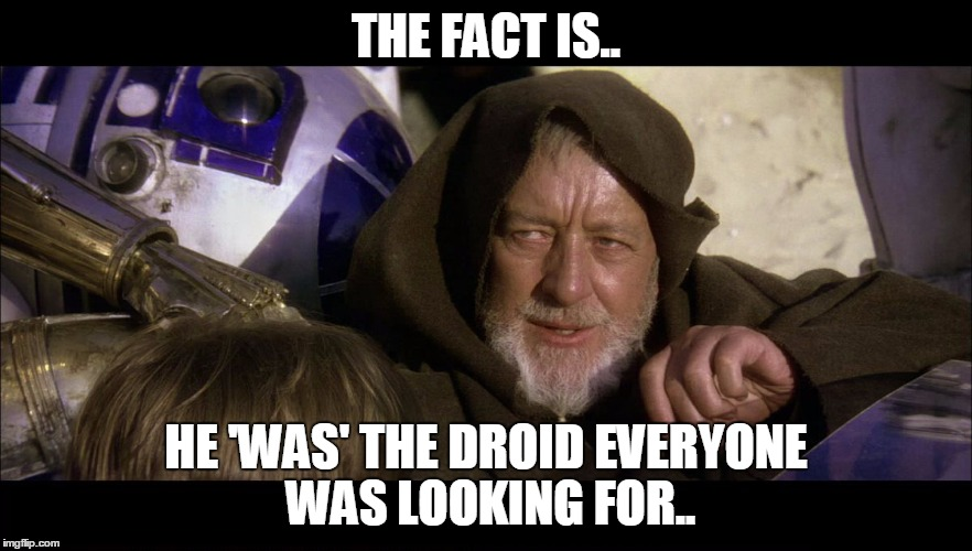 big ben | THE FACT IS.. HE 'WAS' THE DROID EVERYONE WAS LOOKING FOR.. | image tagged in big ben | made w/ Imgflip meme maker