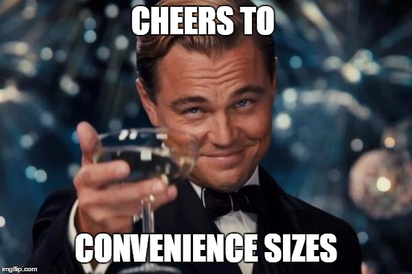 Leonardo Dicaprio Cheers Meme | CHEERS TO CONVENIENCE SIZES | image tagged in memes,leonardo dicaprio cheers | made w/ Imgflip meme maker