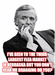 Condescending Bill | I'VE BEEN TO THE THIRD LARGEST FLEA MARKET IN NEBRASKA BUT YOU DON'T HEAR ME BRAGGING DO YOU? | image tagged in condescending bill | made w/ Imgflip meme maker