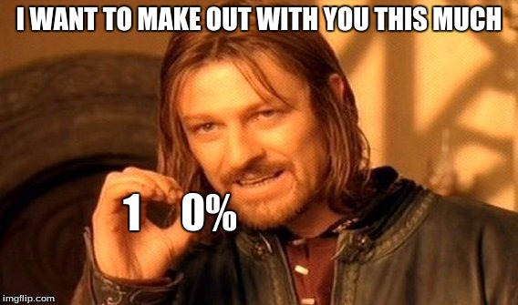 One Does Not Simply Meme | I WANT TO MAKE OUT WITH YOU THIS MUCH 1     0% | image tagged in memes,one does not simply | made w/ Imgflip meme maker