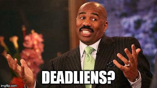 Steve Harvey Meme | DEADLIENS? | image tagged in memes,steve harvey | made w/ Imgflip meme maker
