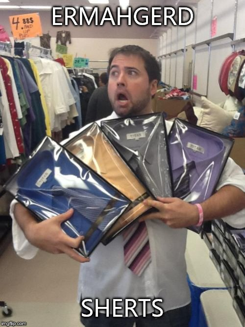 So Many Shirts | ERMAHGERD SHERTS | image tagged in memes,so many shirts | made w/ Imgflip meme maker