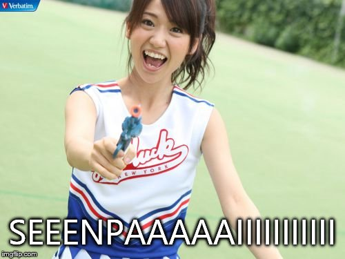 Yuko With Gun | SEEENPAAAAAIIIIIIIIIII | image tagged in memes,yuko with gun | made w/ Imgflip meme maker