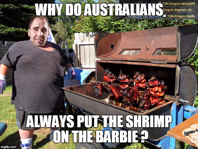 WHY DO AUSTRALIANS ALWAYS PUT THE SHRIMP ON THE BARBIE ? | made w/ Imgflip meme maker