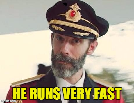 Captain Obvious | HE RUNS VERY FAST | image tagged in captain obvious | made w/ Imgflip meme maker
