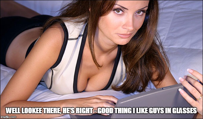 WELL LOOKEE THERE, HE'S RIGHT - GOOD THING I LIKE GUYS IN GLASSES | made w/ Imgflip meme maker