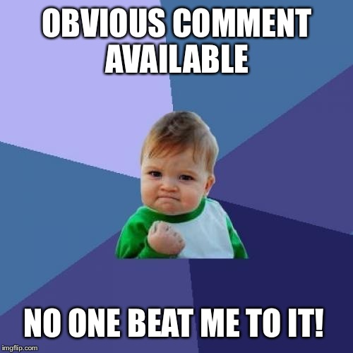 Success Kid Meme | OBVIOUS COMMENT AVAILABLE NO ONE BEAT ME TO IT! | image tagged in memes,success kid | made w/ Imgflip meme maker