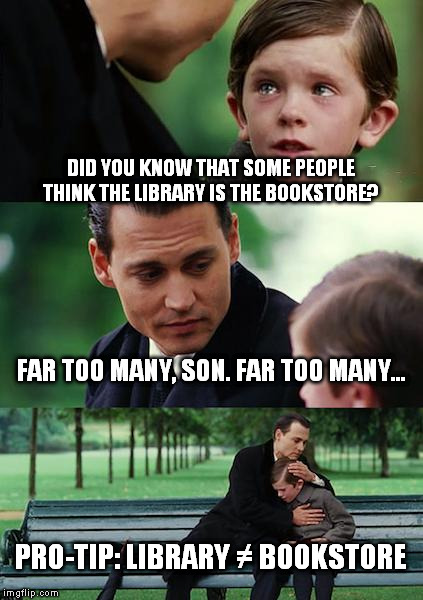 Finding Neverland Meme |  DID YOU KNOW THAT SOME PEOPLE THINK THE LIBRARY IS THE BOOKSTORE? FAR TOO MANY, SON. FAR TOO MANY... PRO-TIP: LIBRARY ≠ BOOKSTORE | image tagged in memes,finding neverland | made w/ Imgflip meme maker
