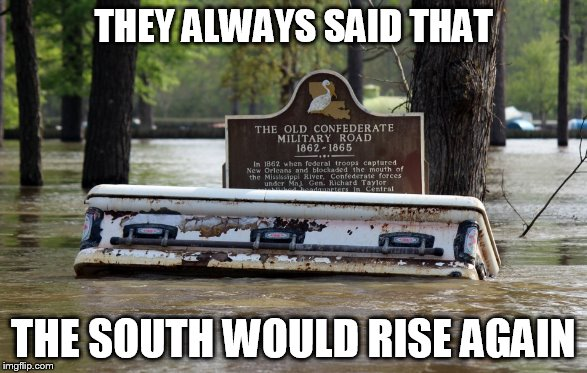 Floating casket | THEY ALWAYS SAID THAT THE SOUTH WOULD RISE AGAIN | image tagged in coffin,civil war,flood | made w/ Imgflip meme maker