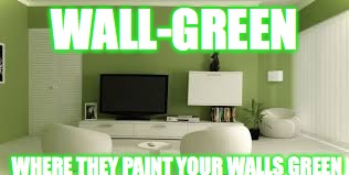 Wall-greens plz up vote and comment | WALL-GREEN WHERE THEY PAINT YOUR WALLS GREEN | image tagged in walgreen,green,funny,wall,memes,walmart | made w/ Imgflip meme maker