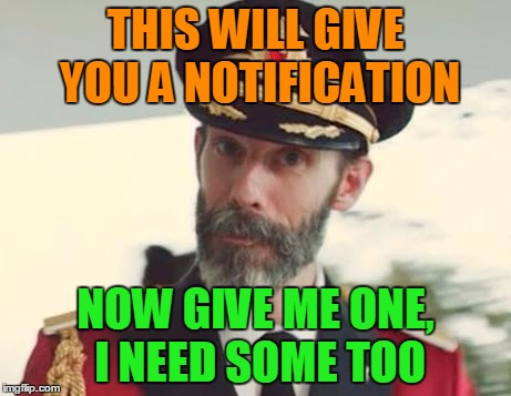 THIS WILL GIVE YOU A NOTIFICATION NOW GIVE ME ONE, I NEED SOME TOO | made w/ Imgflip meme maker