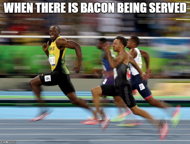 Bacon wins the gold | WHEN THERE IS BACON BEING SERVED | image tagged in usain bolt running,bacon | made w/ Imgflip meme maker