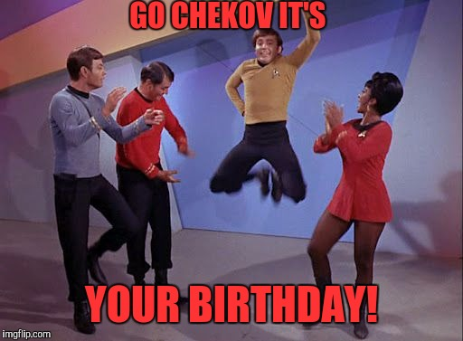 GO CHEKOV IT'S YOUR BIRTHDAY! | made w/ Imgflip meme maker