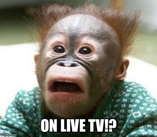 ON LIVE TV!? | made w/ Imgflip meme maker