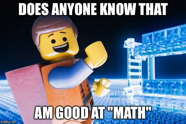 "Lego Movie |  DOES ANYONE KNOW THAT; AM GOOD AT ""MATH"" 