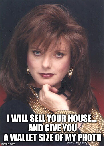 I WILL SELL YOUR HOUSE... AND GIVE YOU A WALLET SIZE OF MY PHOTO | made w/ Imgflip meme maker