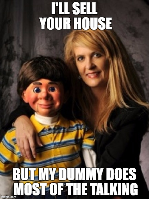 I'LL SELL YOUR HOUSE BUT MY DUMMY DOES MOST OF THE TALKING | made w/ Imgflip meme maker