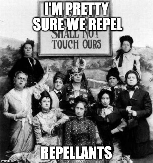 I'M PRETTY SURE WE REPEL REPELLANTS | made w/ Imgflip meme maker