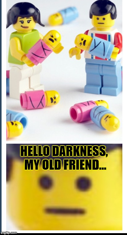 His Face Though... | HELLO DARKNESS, MY OLD FRIEND... | image tagged in memes,hello darkness,my old friend,lego,funny,i can't even | made w/ Imgflip meme maker