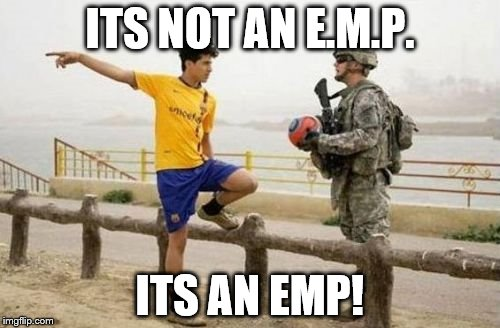 Fifa E Call Of Duty | ITS NOT AN E.M.P. ITS AN EMP! | image tagged in memes,fifa e call of duty | made w/ Imgflip meme maker