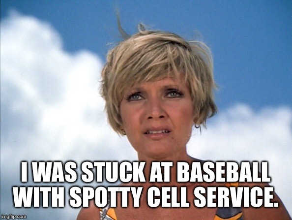 I WAS STUCK AT BASEBALL WITH SPOTTY CELL SERVICE. | made w/ Imgflip meme maker