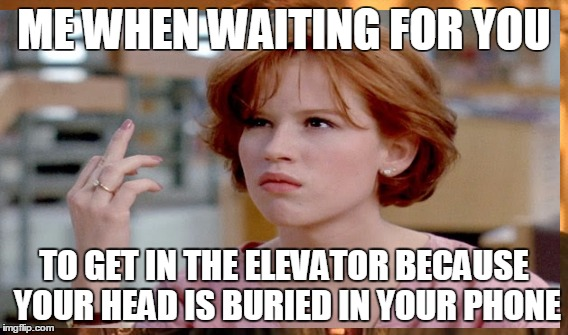 ME WHEN WAITING FOR YOU TO GET IN THE ELEVATOR BECAUSE YOUR HEAD IS BURIED IN YOUR PHONE | image tagged in elevator,phone,waiting,get off your phone | made w/ Imgflip meme maker
