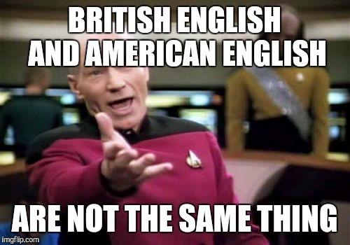 when an english person tries to correct your american grammar imgflip