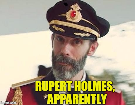 Captain Obvious | RUPERT HOLMES,  APPARENTLY | image tagged in captain obvious | made w/ Imgflip meme maker