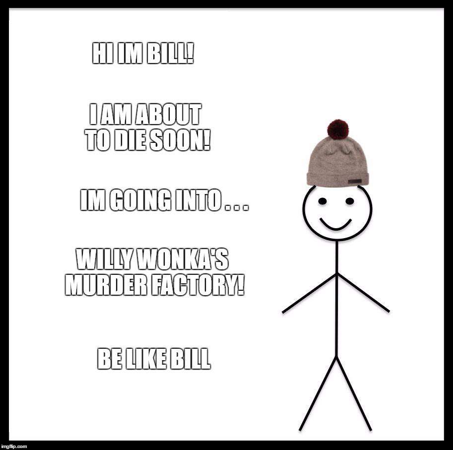 Be Like Bill Meme - Imgflip