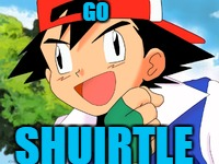 Squirtle Shenaigans... |  GO; SHUIRTLE | image tagged in pokemon,pokemon go,squirtle | made w/ Imgflip meme maker