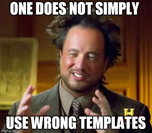 Ancient Aliens Meme | ONE DOES NOT SIMPLY USE WRONG TEMPLATES | image tagged in memes,ancient aliens | made w/ Imgflip meme maker