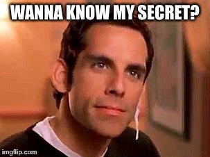 WANNA KNOW MY SECRET? | made w/ Imgflip meme maker