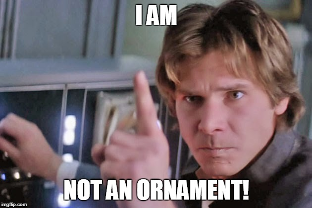 I AM NOT AN ORNAMENT! | made w/ Imgflip meme maker