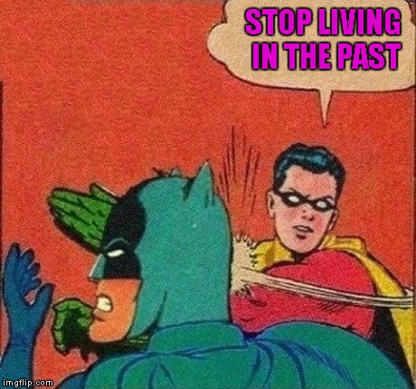STOP LIVING IN THE PAST | made w/ Imgflip meme maker