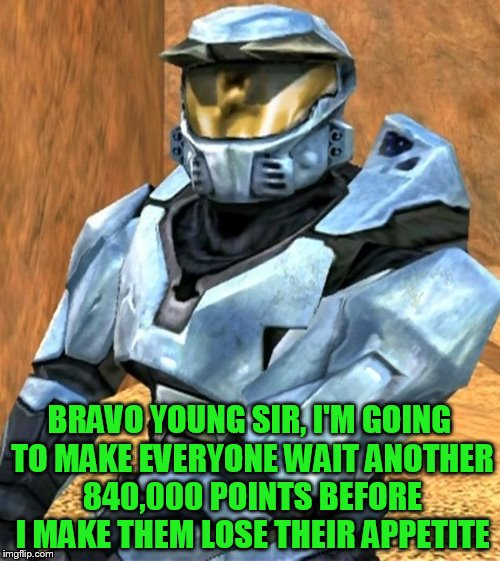 BRAVO YOUNG SIR, I'M GOING TO MAKE EVERYONE WAIT ANOTHER 840,000 POINTS BEFORE I MAKE THEM LOSE THEIR APPETITE | image tagged in church rvb season 1 | made w/ Imgflip meme maker