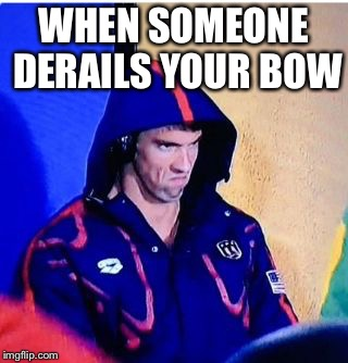 Michael Phelps Death Stare | WHEN SOMEONE DERAILS YOUR BOW | image tagged in michael phelps death stare,bow,hunting | made w/ Imgflip meme maker