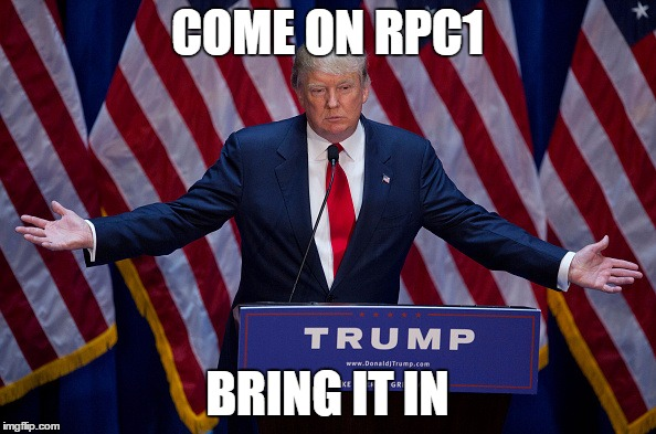 Trump Bruh | COME ON RPC1 BRING IT IN | image tagged in trump bruh | made w/ Imgflip meme maker