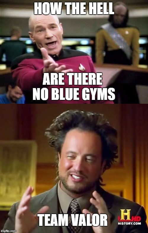 HOW THE HELL ARE THERE NO BLUE GYMS TEAM VALOR | image tagged in picard wtf,ancient aliens,gyms,team valor,pokemon go teams,pokemon go | made w/ Imgflip meme maker