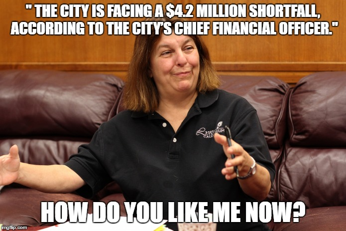 "A RAISE FOR YOU, A RAISE FOR YOU, AND A BIG RAISE FOR ME | "" THE CITY IS FACING A $4.2 MILLION SHORTFALL, ACCORDING TO THE CITY'S CHIEF FINANCIAL OFFICER."" HOW DO YOU LIKE ME NOW? 
