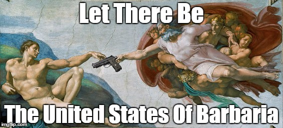 Let There Be The United States Of Barbaria | made w/ Imgflip meme maker