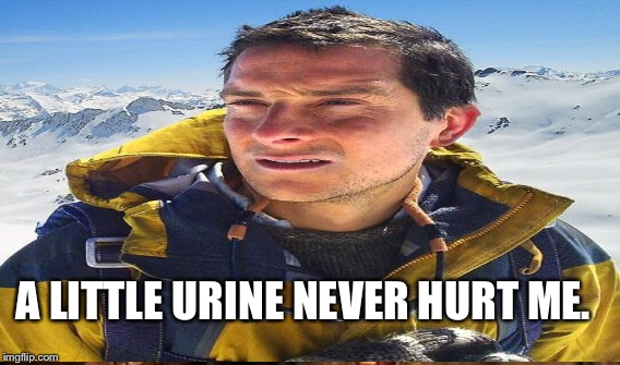 A LITTLE URINE NEVER HURT ME. | made w/ Imgflip meme maker