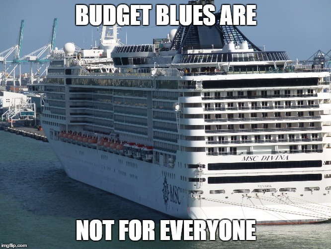 JUDY'S UNINTERRUPTED JOURNEY | BUDGET BLUES ARE NOT FOR EVERYONE | image tagged in y not cruise,mayor,budget,defecit | made w/ Imgflip meme maker