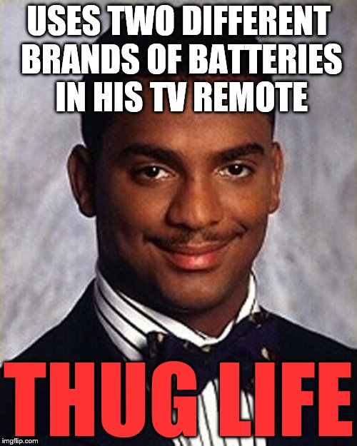 And they are old and new... |  USES TWO DIFFERENT BRANDS OF BATTERIES IN HIS TV REMOTE; THUG LIFE | image tagged in carlton banks thug life,memes,thug life,tv,tv remote | made w/ Imgflip meme maker