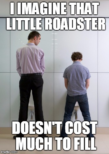 I IMAGINE THAT LITTLE ROADSTER DOESN'T COST MUCH TO FILL | made w/ Imgflip meme maker