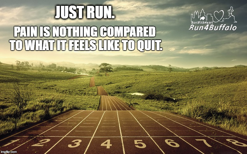 PAIN IS NOTHING COMPARED TO WHAT IT FEELS LIKE TO QUIT. JUST RUN. | image tagged in running | made w/ Imgflip meme maker