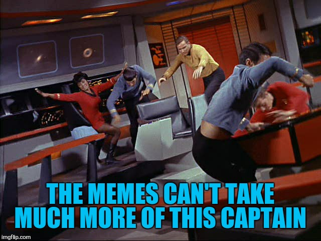 THE MEMES CAN'T TAKE MUCH MORE OF THIS CAPTAIN | made w/ Imgflip meme maker