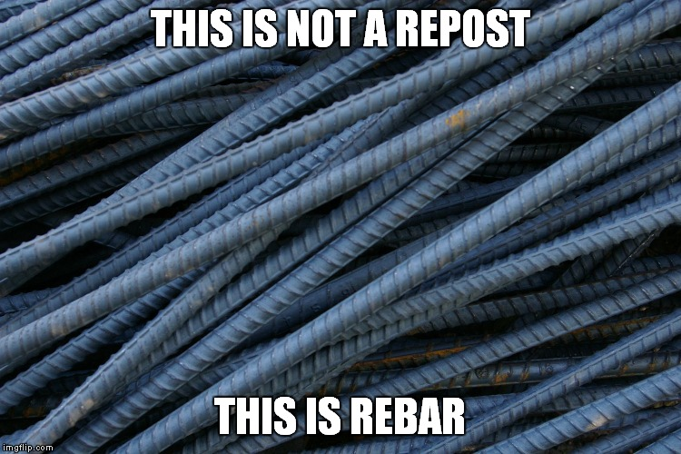 THIS IS NOT A REPOST THIS IS REBAR | made w/ Imgflip meme maker