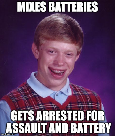 Bad Luck Brian Meme | MIXES BATTERIES GETS ARRESTED FOR ASSAULT AND BATTERY | image tagged in memes,bad luck brian | made w/ Imgflip meme maker