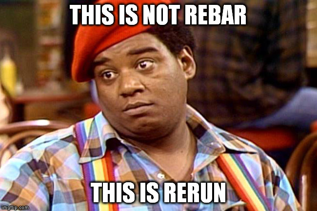 THIS IS NOT REBAR THIS IS RERUN | made w/ Imgflip meme maker